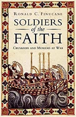 Soldiers of the Faith: Crusaders and Moslems at War 9781842122631