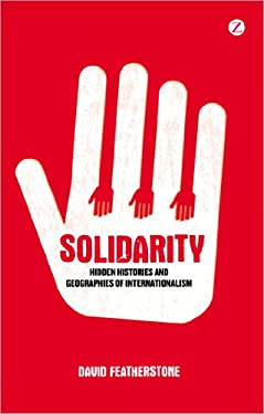 Solidarity: Hidden Histories and Geographies of Internationalism 9781848135956