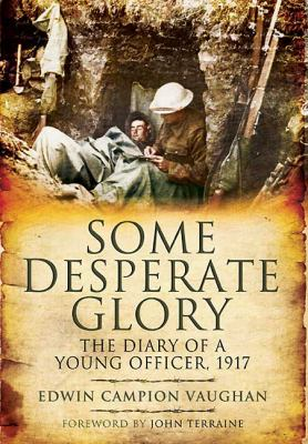 Some Desperate Glory: The Diary of a Young Officer, 1917 9781848843011