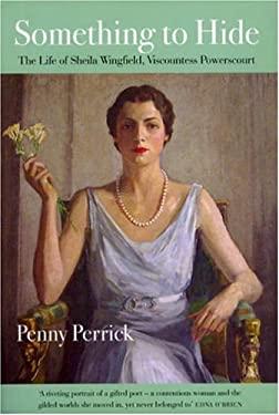 Something to Hide: Life of Sheila Wingfield, Viscountess Powerscourt 9781843510932