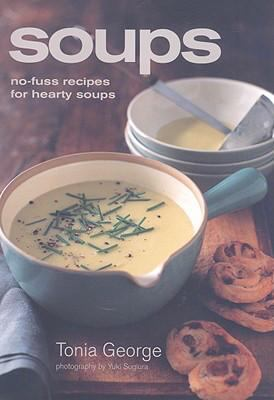 Soups: No-Fuss Recipes for Hearty Soups
