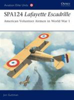 Spa124 Lafayette Escadrille: American Volunteer Airmen in World War 1 9781841767529