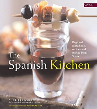 Spanish Kitchen: Regional Ingredients, Recipes and Stories from Spain 9781840913835