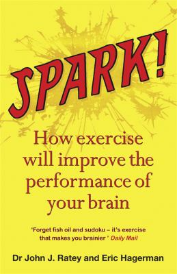 Spark: The Revolutionary New Science of Exercise and the Brain. John J. Ratey with Eric Hagerman 9781849161572