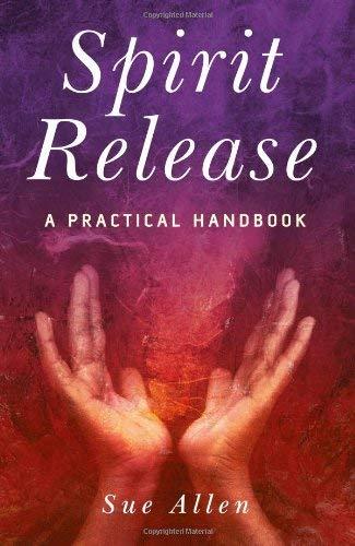 Spirit Release: A Practical Handbook 9781846940330