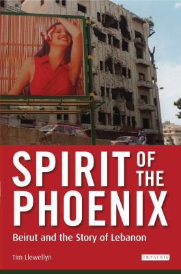 Spirit of the Phoenix: Beirut and the Story of Lebanon 9781845117351