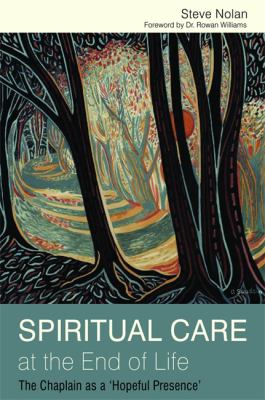 Spiritual Care at the End of Life: The Chaplain as a 'Hopeful Presence' 9781849051996