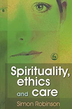 Spirituality, Ethics, and Care