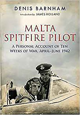 Spitfire Ace Over Malta: A Personal Account of Ten Weeks of War, April-June 1942 9781848325609