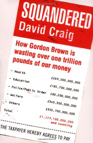 Squandered: How Gordon Brown Is Wasting Over One Trillion Pounds of Our Money. David Craig 9781845298326