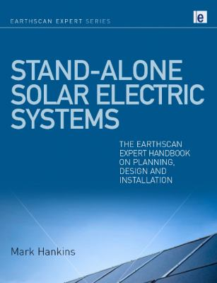 Stand-Alone Solar Electric Systems: The Earthscan Expert Handbook on Planning, Design and Installation 9781844077137
