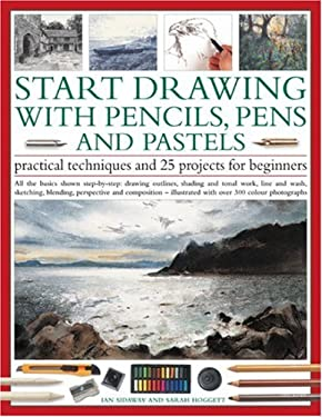 Start Drawing with Pencils, Pens and Pastels: Practical Techniques and 25 Projects for Beginners 9781844763542