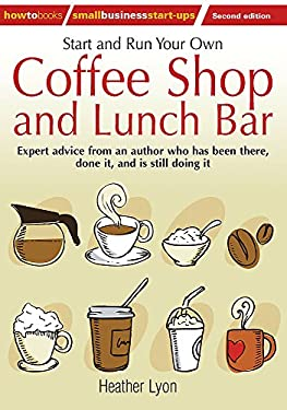 Start and Run Your Own Coffee Shop and Lunch Bar: Expert Advice from an Author Who Has Been There, Done It, and Is Still Doing It 9781845284244