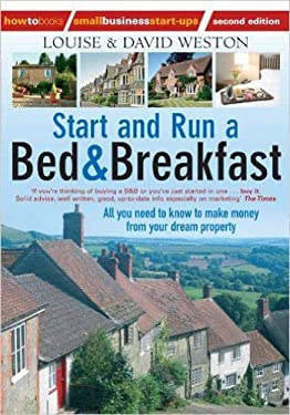 Start and Run a Bed & Breakfast: All You Need to Know to Make Money from Your Dream Property 9781845284435