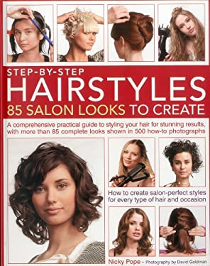 Step-By-Step Hairstyles: 85 Salon Looks to Create: A Comprehensive Guide to Styling Your Hair for Stunning Results, with More Than 80 Complete Looks S