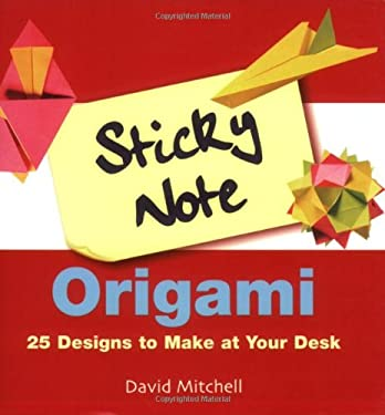 Sticky Note Origami: 25 Designs to Make at Your Desk 9781843402275