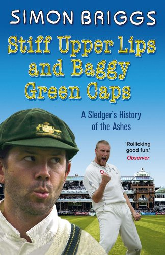 Stiff Upper Lips and Baggy Green Caps: A Sledger's History of the Ashes 9781849160834