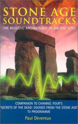 Stone Age Soundtracks: The Acoustic Archaeology of Ancient Sites 9781843334477