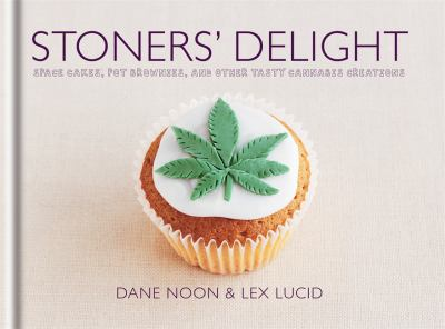 Stoners' Delight: Space Cakes, Pot Brownies, and Other Tasty Cannabis Creations 9781846013744
