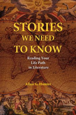Stories We Need to Know: Reading Your Life Path in Literature 9781844091232