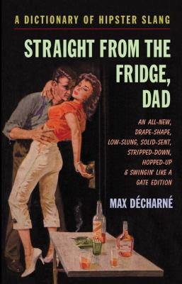 Straight from the Fridge, Dad: A Dictionary of Hipster Slang 9781842432884