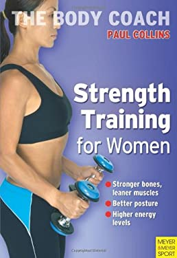 Strength Training for Women: Build Stronger Bones, Leaner Muscles and a Firmer Body with Australia's Body Coach 9781841262482