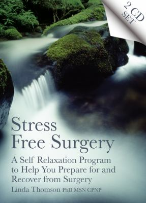 Stress Free Surgery: A Self Relaxation Program to Help You Prepare for and Recover from Surgery 9781845900731