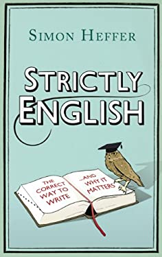 Strictly English: The Correct Way to Write... and Why It Matters 9781847946300
