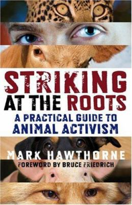 Striking at the Roots: A Practical Guide to Animal Activism 9781846940910