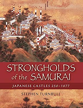 Strongholds of the Samurai: Japanese Castles 250-1877 9781846034138