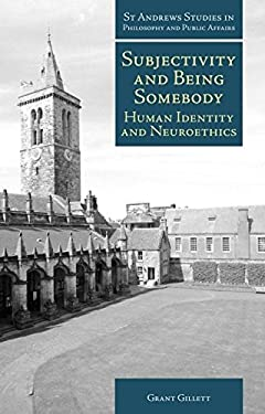 Subjectivity and Being Somebody: Human Identity and Neuroethics 9781845401160