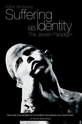 Suffering as Identity: The Jewish Paradigm 9781844674046