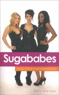 Sugababes: The Story of Britain's Most Amazing Girl Band 9781844544219