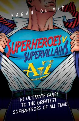 Superheroes V Supervillains A-Z: The Ultimate Guide to the Greatest Superheroes of All Time 9781843584209