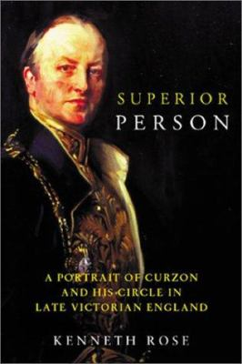 Superior Person: A Portrait of Curzon and His Circle in Late Victorian England 9781842122334