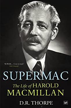 Supermac: The Life of Harold MacMillan 9781844135417