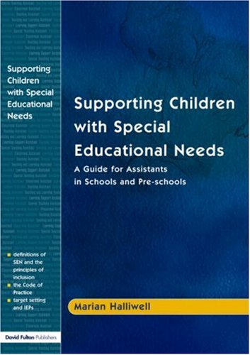 Supporting Children with Special Educational Needs: A Guide for Assistants in Schools and Pre-Schools 9781843120070