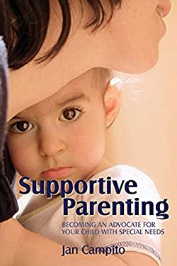 Supportive Parenting: Becoming an Advocate for Your Child with Special Needs 9781843108511
