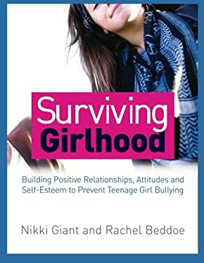 Surviving Girlhood: Building Positive Relationships, Attitudes and Self-Esteem to Prevent Teenage Girl Bullying 9781849059251