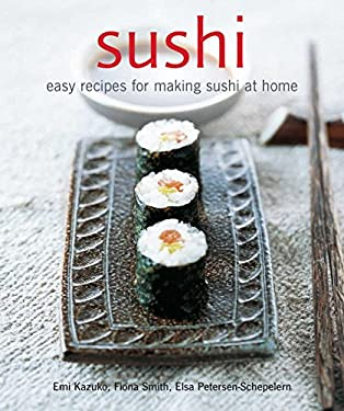 Sushi: Easy Recipes for Making Sushi at Home 9781845970963