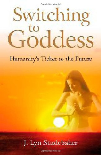 Switching to Goddess: Humanity's Ticket to the Future 9781846941344