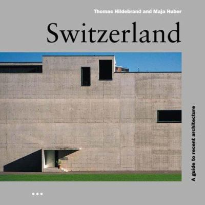 Switzerland: A Guide to Recent Architecture 9781841660066