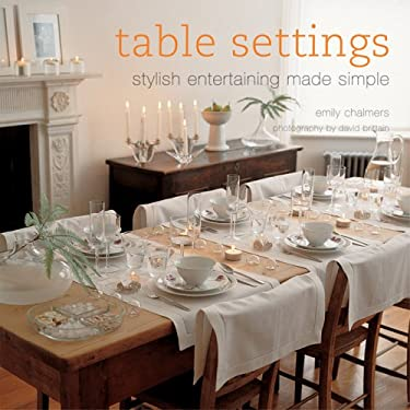 Table Settings: Stylish Entertaining Made Simple 9781841729442