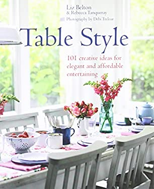 Table Style: 101 Creative Ideas for Elegant and Affordable Entertaining 9781845979676
