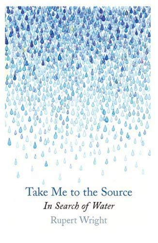 Take Me to the Source: In Search of Water 9781846550713