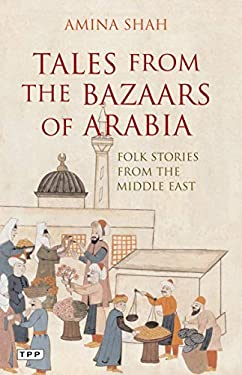 Tales from the Bazaars of Arabia: Folk Stories from the Middle East 9781845117016
