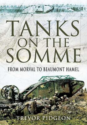 Tanks on the Somme: From Morval to Beaumont Hamel 9781848842533