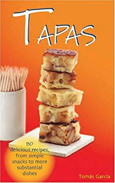 Tapas: 80 Delicious Recipes, from Simple Snacks to More Substantial Dishes 9781845376284