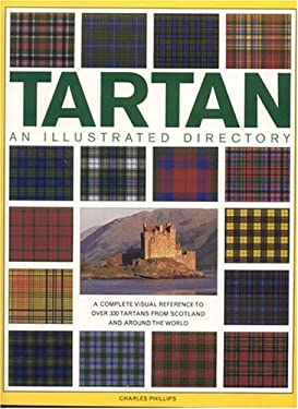 Tartan: An Illustrated Directory: A Complete Visual Reference to Over 330 Tartans from Scotland and Around the World 9781844761555