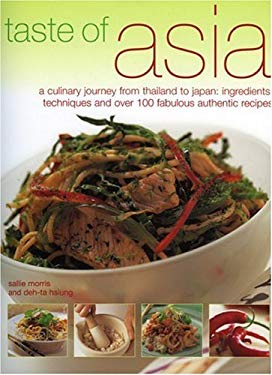 Taste of Asia: A Culinary Journey from Thailand to Japan: Ingredients, Techniques and Over 100 Fabulous Authentic Recipes 9781844761432